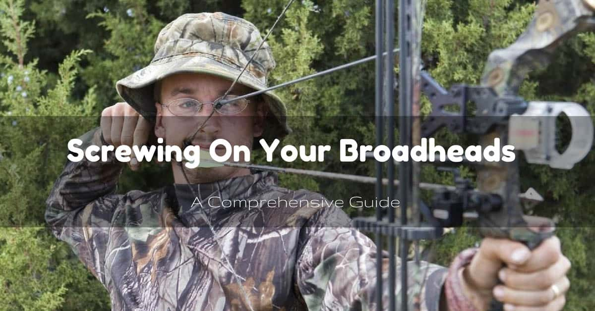 What Should Be Used To Screw On Broadheads - A Comprehensive Guide