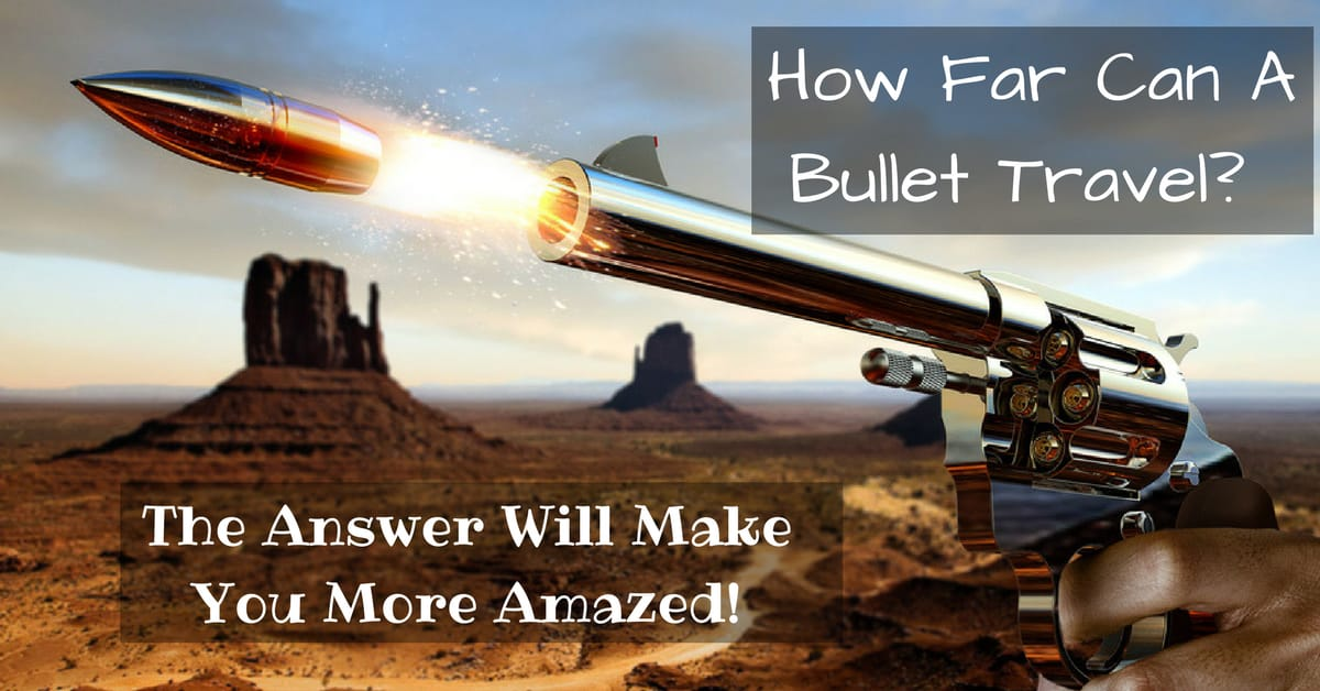 How Far Can A Bullet Travel