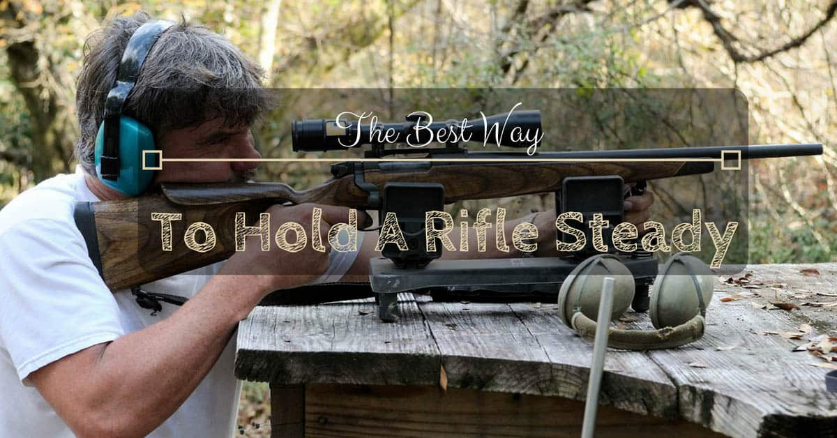 How To Hold A Rifle Steady