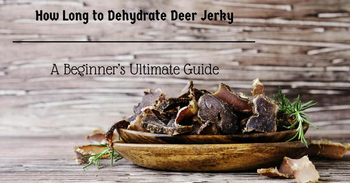 How Long to Dehydrate Deer Jerky