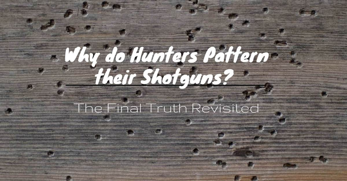Why do Hunters Pattern their Shotguns