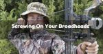 what should be used to screw on broadheads
