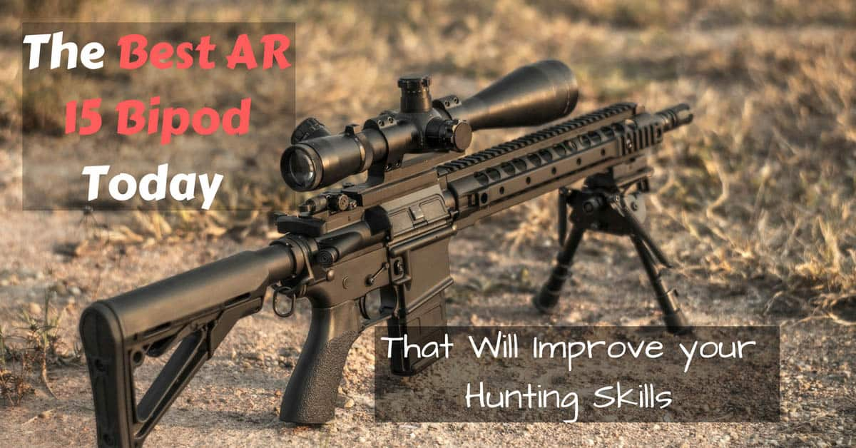 The Best AR 15 Bipod Today That Will Improve your Hunting ...
